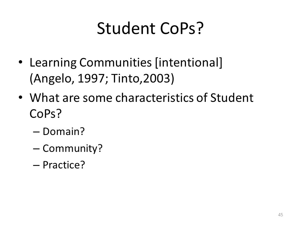 Student CoPs Learning Communities [intentional] (Angelo, 1997; Tinto,2003) What are some characteristics of Student CoPs